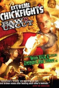 Extreme Chickfights: Raw Uncut The Movie (2007)