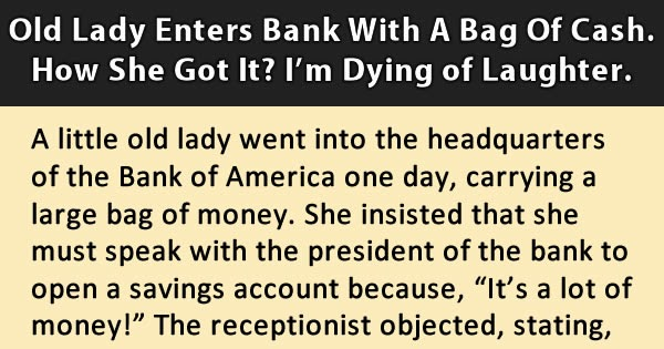 Old Lady Enters A Bank With A Bag Full Of Money