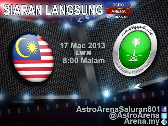 SIARAN LANGSUNG PERLAWANAN MALAYSIA VS ARAB SAUDI 17 MAC 2013 DI ASTRO, WAKTU MALAYSIA, LINK LIVE STREAMING MALAYSIA VS ARAB SAUDI,JADUAL PERLAWANAN MALAYSIA VS ARAB SAUDI 2013