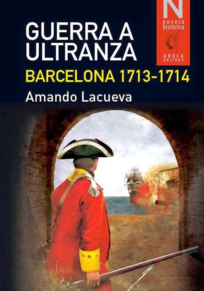 Guerra a ultranza. Barcelona 1713-1714 - Amando Lacueva (2014)