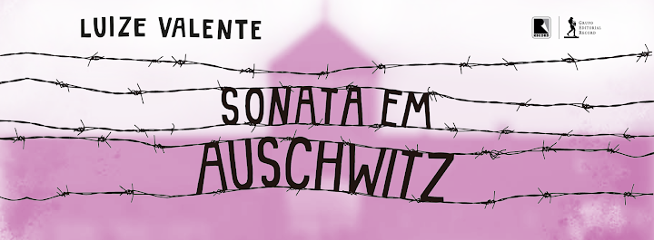 SONATA EM AUSCHWITZ § Romance de Luize Valente
