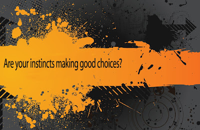Are Your instincts making good choices?