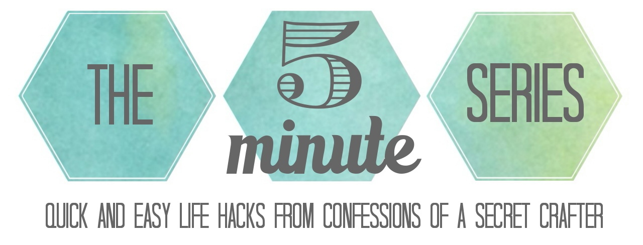 The 5 minute series - Confessions of a Secret Crafter