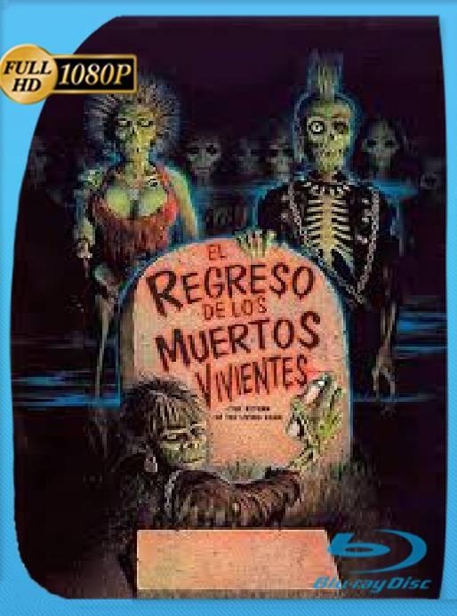 EL REGRESO DE LOS MUERTOS VIVIENTES (1985) BRRip [1080p] [Latino] [GoogleDrive] [RangerRojo]
