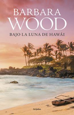 LIBRO - Bajo la luna de Hawái  Barbara Wood (Grijalbo - 12 noviembre 2015)  NOVELA ROMANTICA HISTORICA | Edición papel & ebook kindle  Comprar en Amazon España