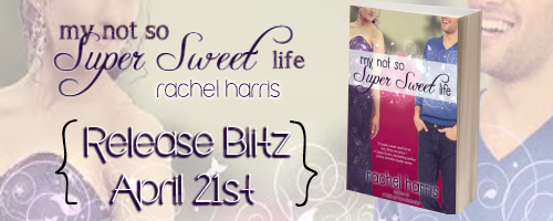 My Not So Super Sweet Life – Release Day Blitz + Giveaway