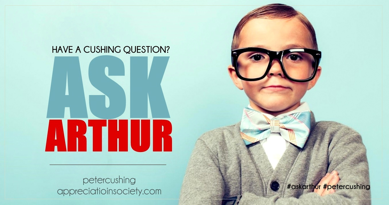 HAVE A CUSHING QUESTION? ARTHUR IS YOUR MAN!