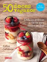 50 Doces Veganos - Delícias práticas e fáceis para todos os dias