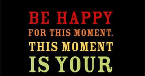 be happy for this moment this moment is your life share