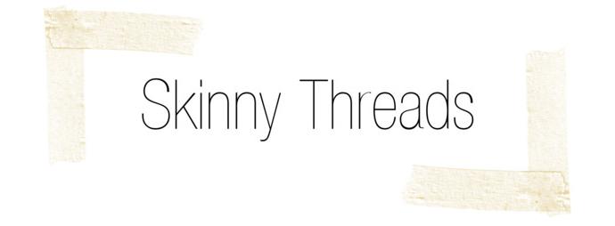 Skinny Threads
