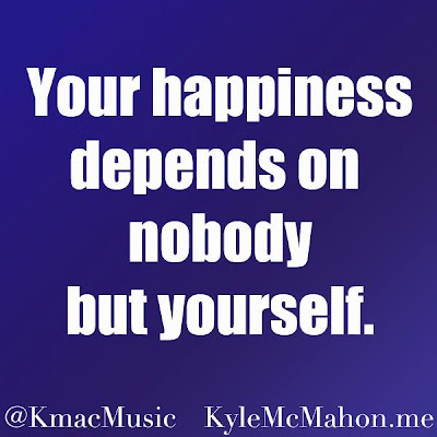 "Kyle McMahon quote, ""Your happiness depends on nobody but yourself"" (K.Mac, Kyle Mac)"