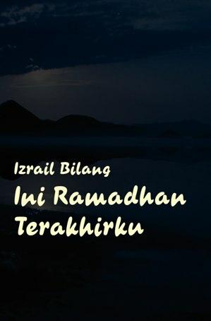 """Izrail"" Bilang Ini Ramadhan Terakhirku indonersiacenter.blogspot.com"