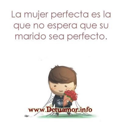 la mujer perfecta es la que no espera que su marido sea perfecto. Imagenes bonitas de amor para compartir en Facebook.
