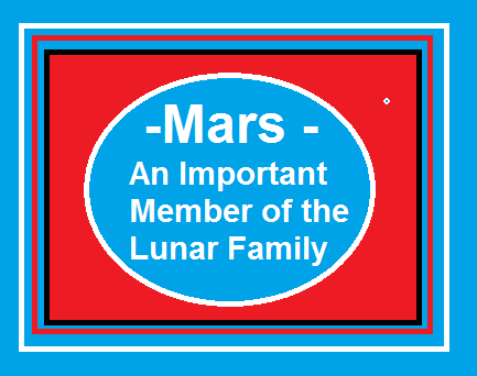 Mars-An Important member of the Lunar Family