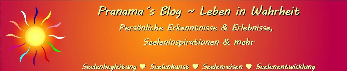 Pranamas Blog ~ Leben in Wahrheit ♥ Seelenbegleitung von ♥ zu ♥