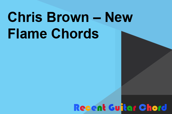 Chris Brown – New Flame Chords