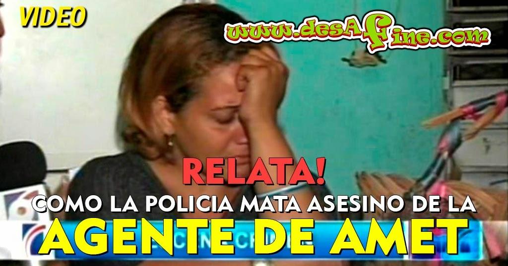 http://www.desafine.com/2014/05/relata-como-la-policia-mato-al-supuesto-asesino-de-la-agente-de-amet.html