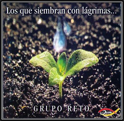 Grupo Reto-Los Que Siembran Con Lágrimas-