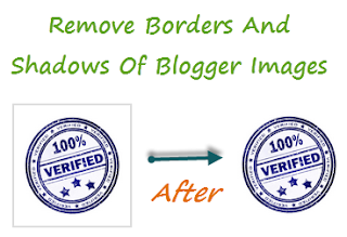Remove Border and Shadow from your Blogger Images