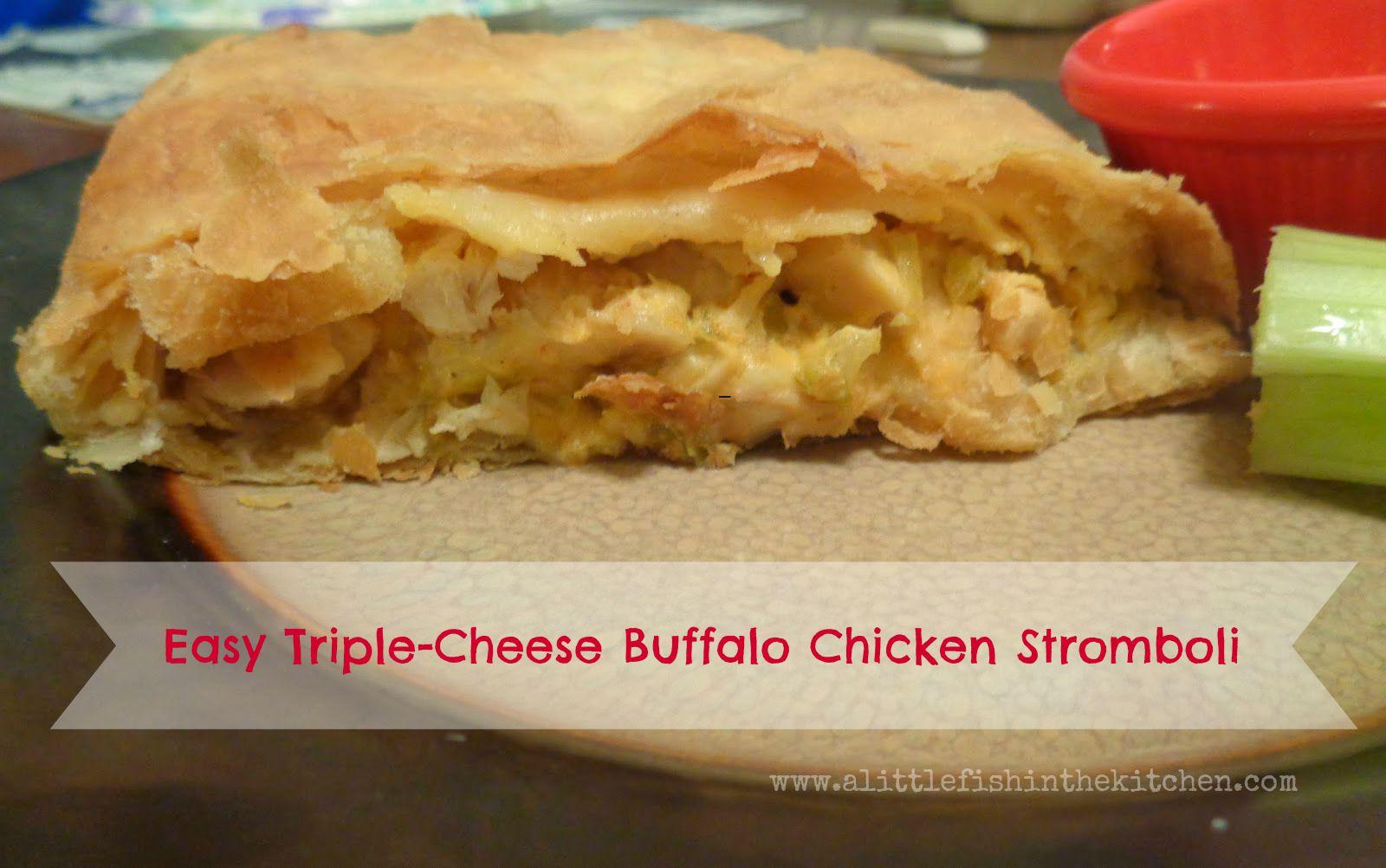 ... Fish in the Kitchen: Easy Triple-Cheese Buffalo Chicken Stromboli