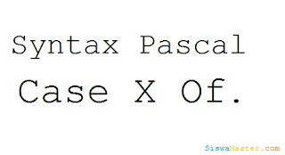 Belajar Pascal : Contoh Syntax Pascal CASE X OF