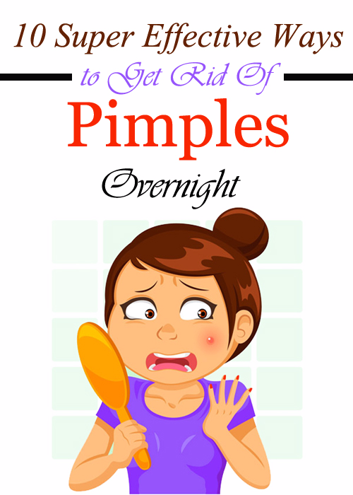 10 Super Effective Ways to Get Rid Of Pimples Overnight