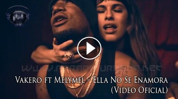 Vakero ft Melymel – Ella No Se Enamora (Video Oficial)