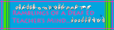 Ramblings of a Deaf Ed Teacher's Mind...