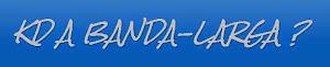 Visite: KD A BANDA-LARGA?