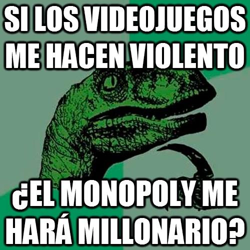 Si los juegos me hacen violento ¿El Monopoly me hará millonario?