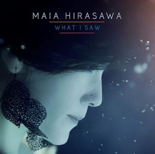 Maia Hirasawa マイア・ヒラサワ - What I Saw ホワット・アイ・ソウ