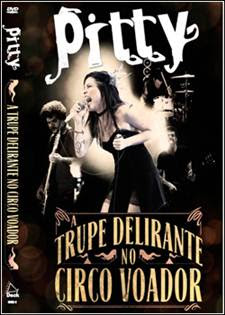 pitty Baixar DVD Pitty A Trupe Delirante no Circo Voador AVI + RMVB DVDRip Ouvir mp3 e Letras .