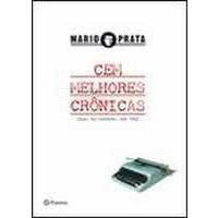CEM MELHORES CRÔNICAS - MÁRIO PRATA