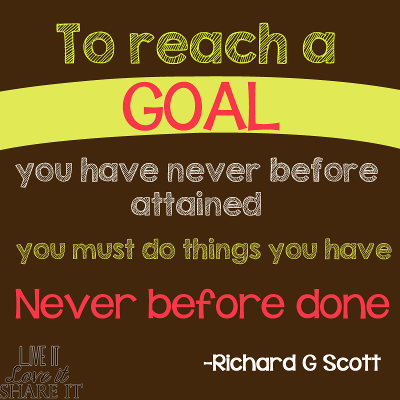 """To reach a goal you have never before attained, you must do things you have never before done."" - Richard G. Scott"