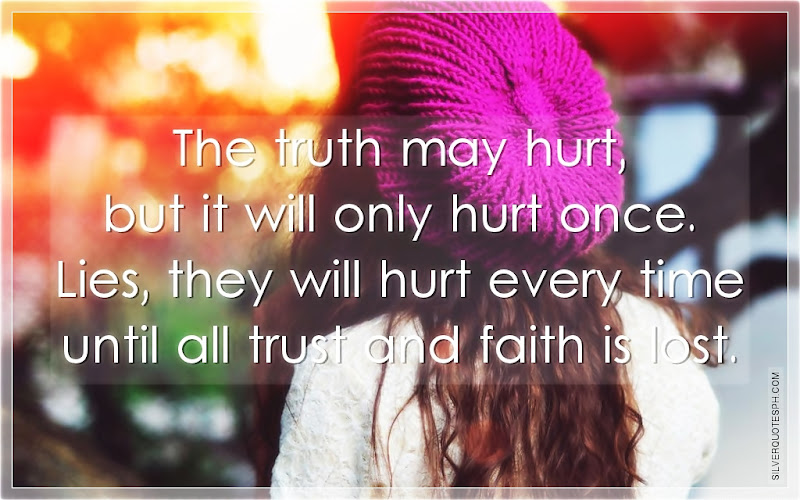 The Truth May Hurt, But It Will Only Hurt Once, Picture Quotes, Love Quotes, Sad Quotes, Sweet Quotes, Birthday Quotes, Friendship Quotes, Inspirational Quotes, Tagalog Quotes