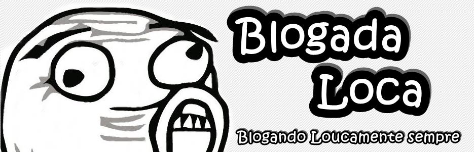 Blogada Loca - Blogando Loucamente Sempre