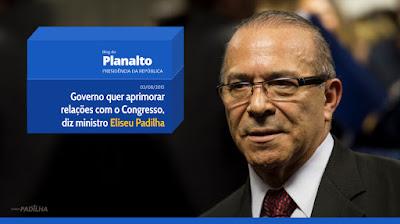 Governo quer aprimorar relações com o Congresso, diz ministro Eliseu Padilha