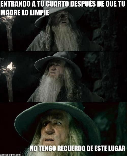 Gandalf: Entrando a tu cuarto después de que tu madre lo limpie...