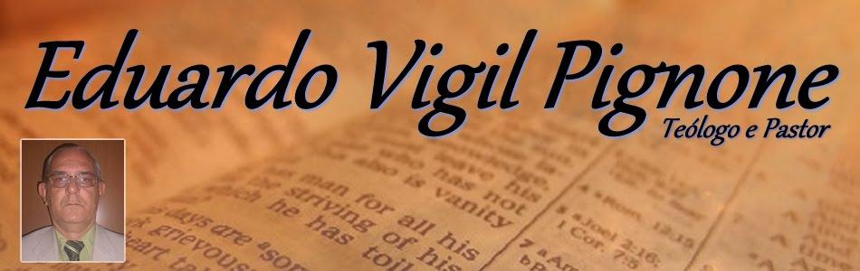 Eduardo Vigil Pignone - Teólogo e Pastor ( A UFOLOGIA À LUZ DA BÍBLIA SAGRADA)