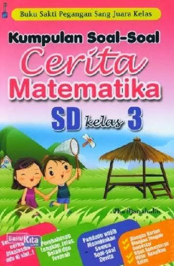 http://www.bukukita.com/Buku-Sekolah/Sekolah-Dasar/121919-Kumpulan-Soal-Soal-Cerita-Matematika-SD-Kelas-3.html