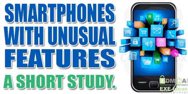 Smartphones With UnUsual Features - A Short Study.