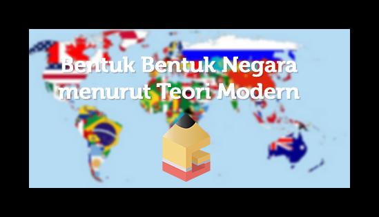Bentuk Bentuk Negara menurut Teori Modern