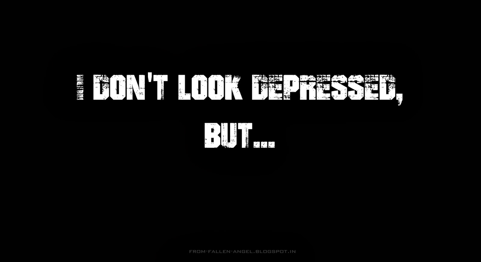 I don't look depressed, but...