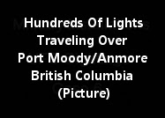 Hundreds Of Lights Viewed Traveling Over Port Moody/Anmore British Columbia (Picture)