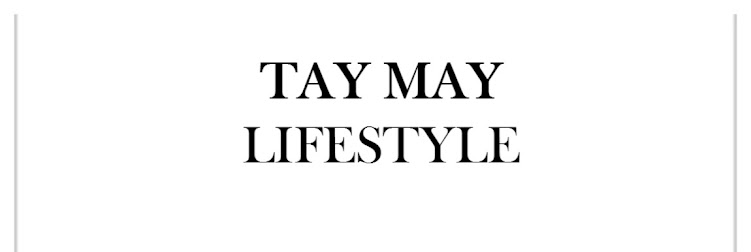 TAY MAY | LIFESTYLE