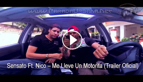 VIDEO - Sensato Ft. Nico – Me Lleve Un Motorista (Trailer Oficial)