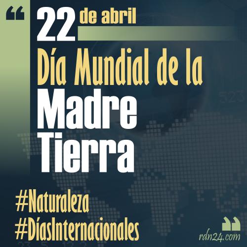 22 de abril – Día Internacional de la Madre Tierra #DíasInternacionales