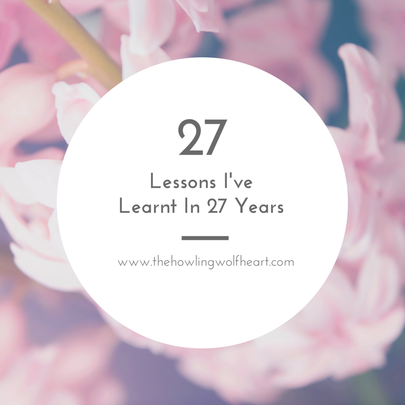 27 Lessons I've Learnt In 27 Years