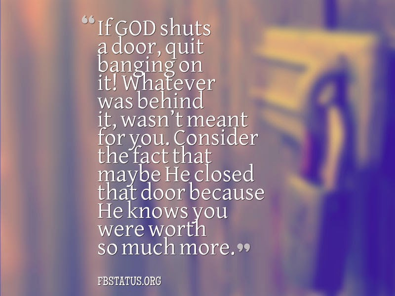 If GOD shuts a door, quit banging on it!--God Quotes