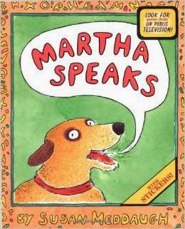 http://www.amazon.com/Martha-Speaks-Susan-Meddaugh/dp/0395729521